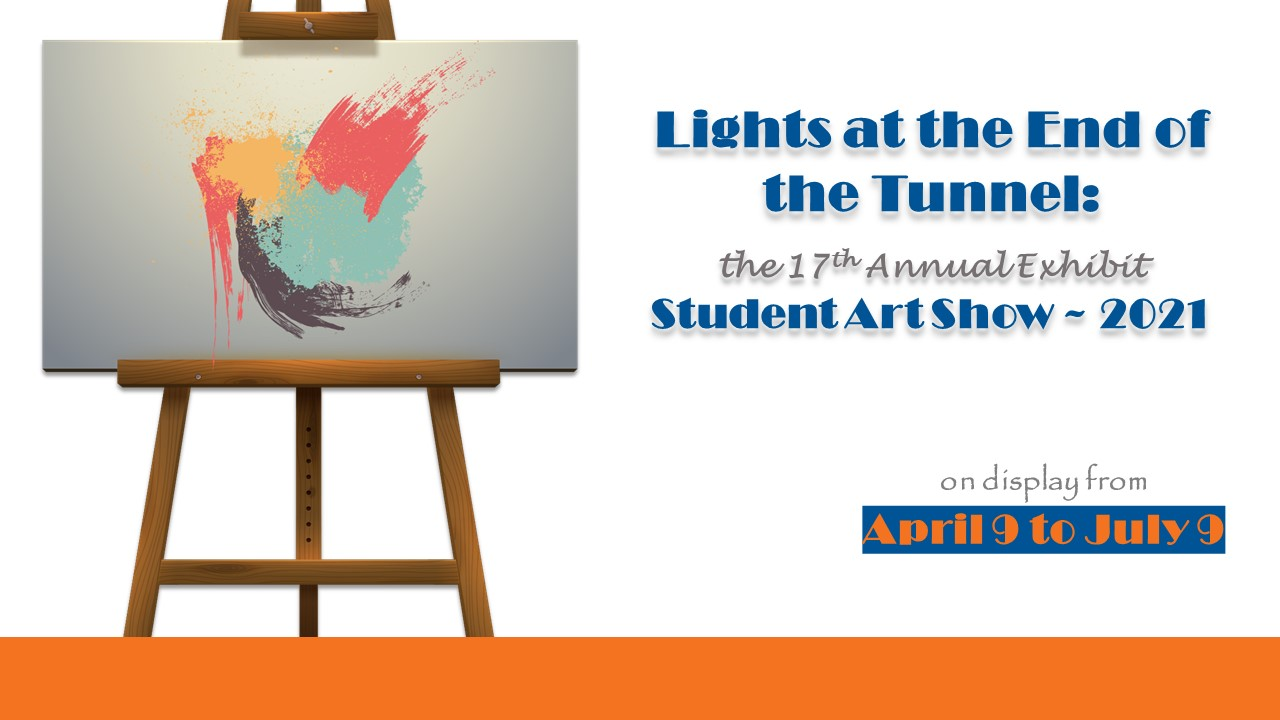 ART -- Lights at the End of the Tunnel: the 17th Annual Exhibit ~ Student Art Show ~ 2021